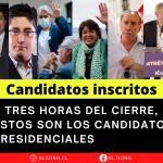 A TRES HORAS DEL CIERRE , ESTOS SON LOS CANDIDATOS PRESIDENCIALES